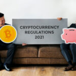 Cryptocurrency Regulations in 2021: What you Need to Know